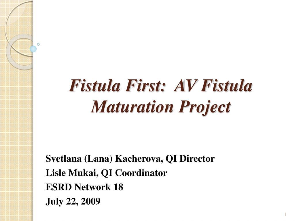 fistula first av fistula maturation project l.