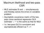 maximum likelihood and two pass csr