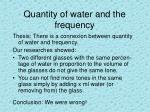 quantity of water and the frequency