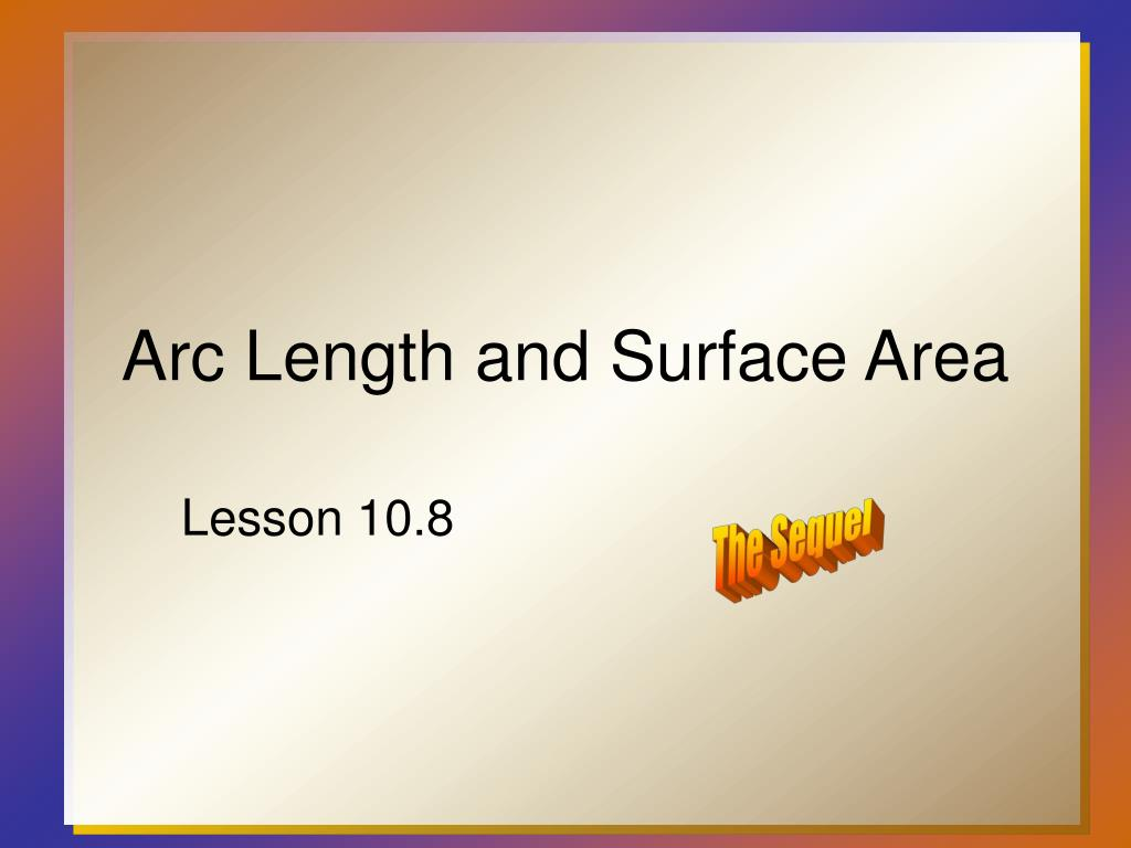 arc length and surface area l.