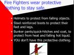 fire fighters wear protective clothing to stay safe