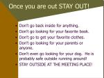 once you are out stay out
