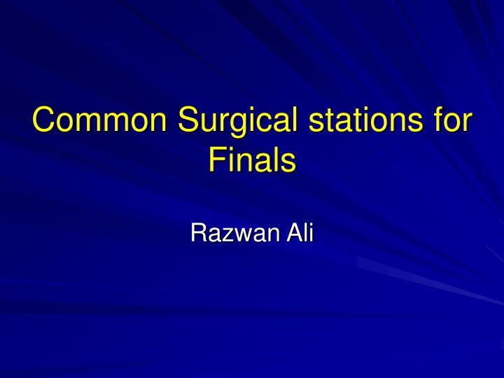 common surgical stations for finals n.