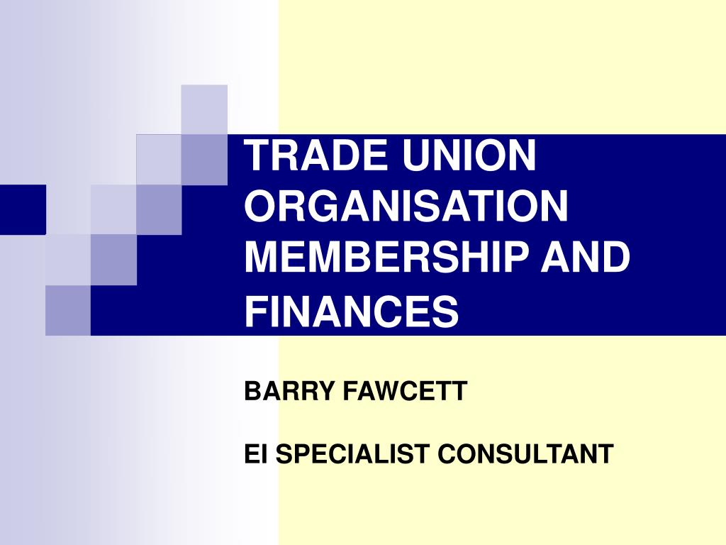 trade union organisation membership and finances l.