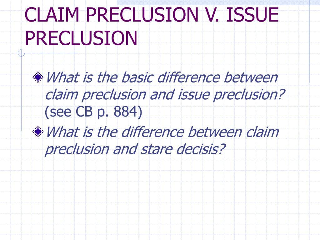 CLAIM PRECLUSION V. ISSUE PRECLUSION