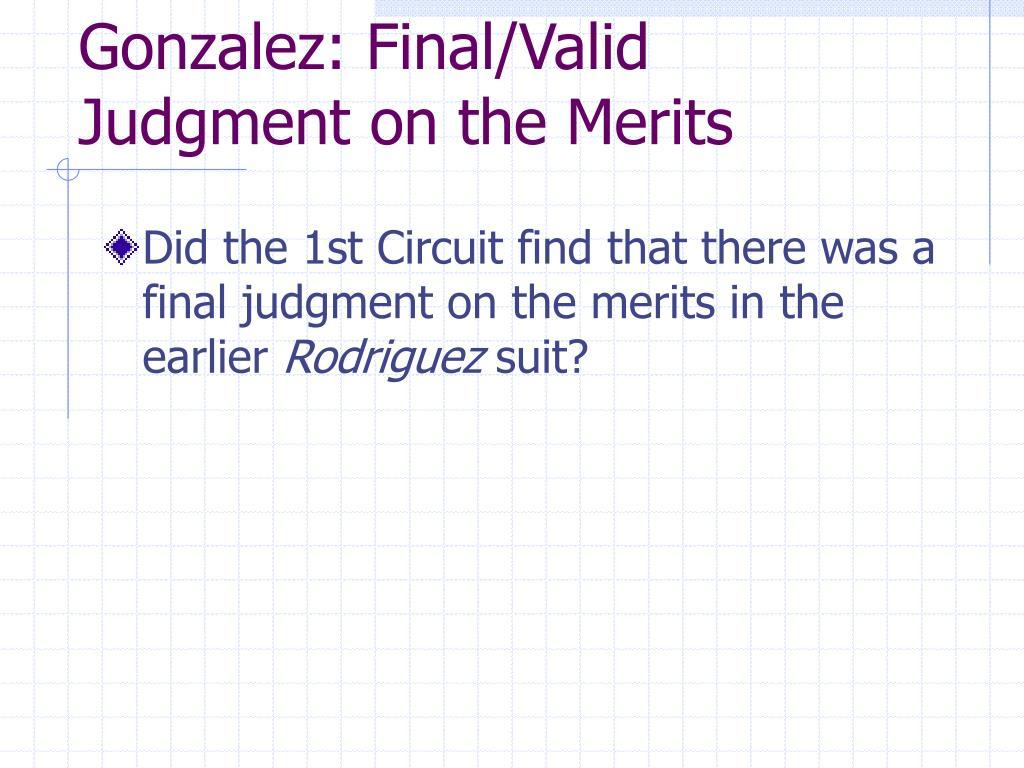 Gonzalez: Final/Valid Judgment on the Merits