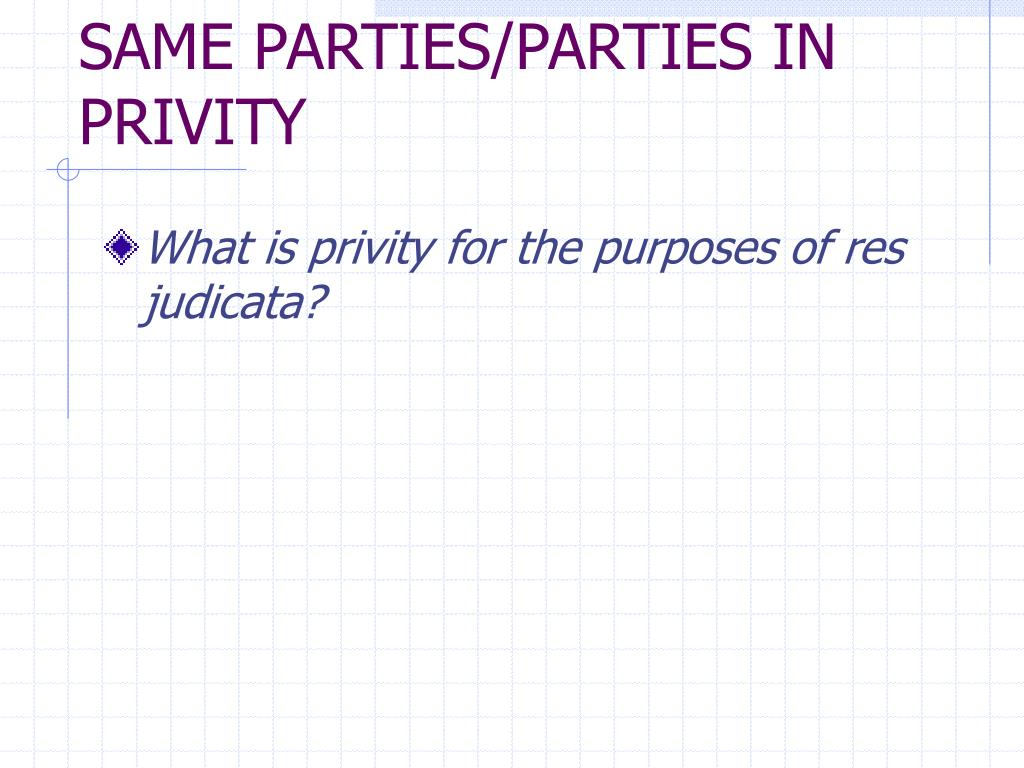 SAME PARTIES/PARTIES IN PRIVITY