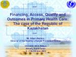 financing access quality and outcomes in primary health care the case of the republic of kazakhstan