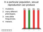 in a particular population sexual reproduction can produce