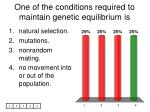 one of the conditions required to maintain genetic equilibrium is