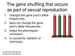 the gene shuffling that occurs as part of sexual reproduction