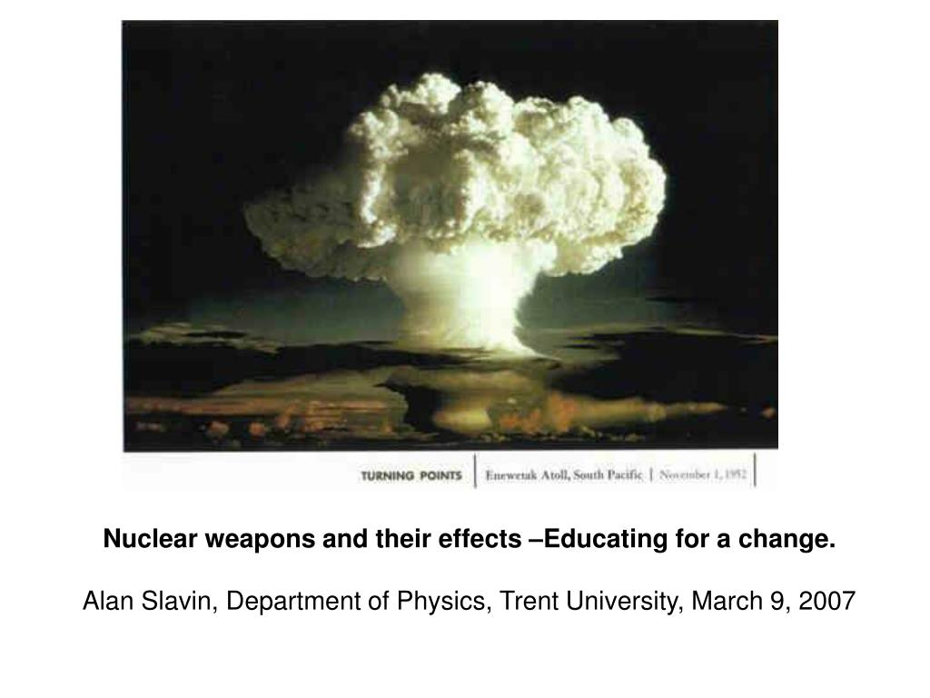 Nuclear weapons and their effects –Educating for a change.