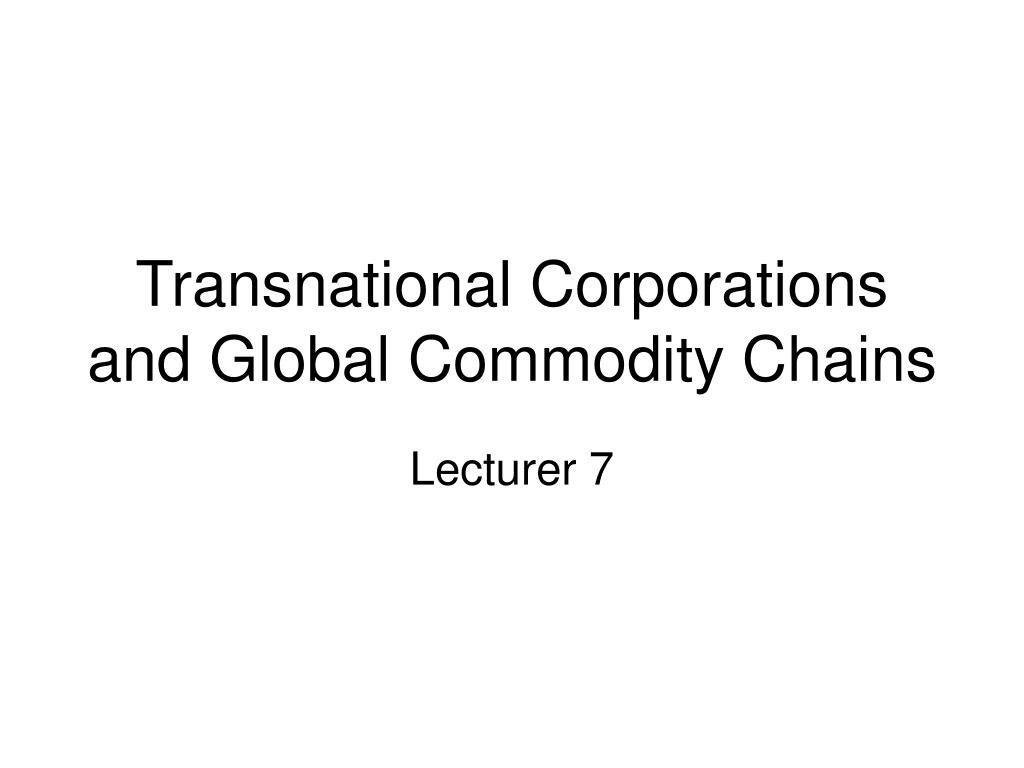 transnational corporations and global commodity chains l.