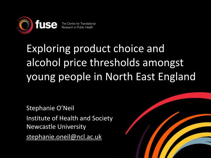 exploring product choice and alcohol price thresholds amongst young people in north east england n.