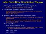 initial fixed dose combination therapy13