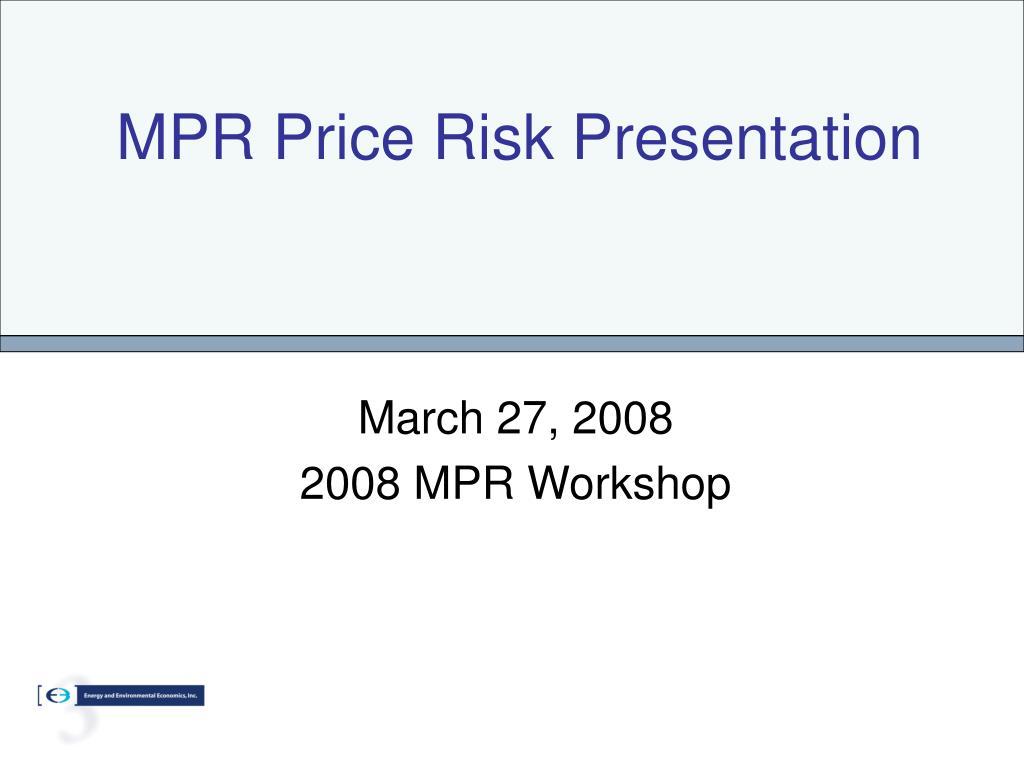 mpr price risk presentation l.