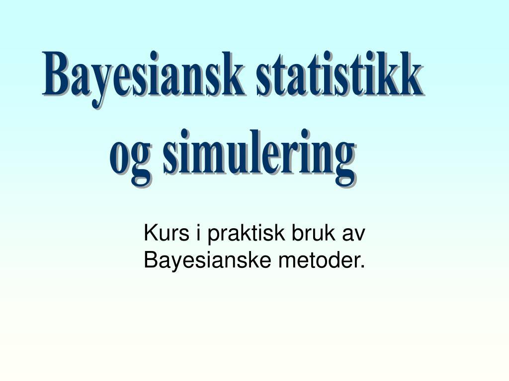 kurs i praktisk bruk av bayesianske metoder l.