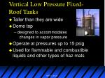 vertical low pressure fixed roof tanks