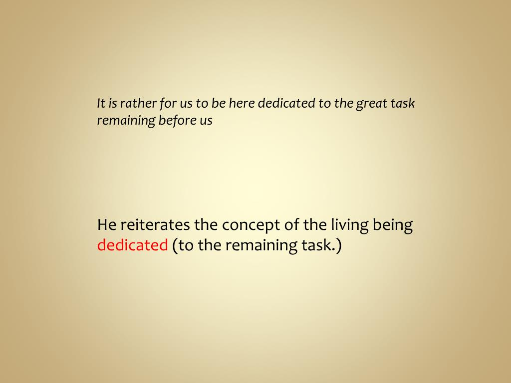 It is rather for us to be here dedicated to the great task remaining before us