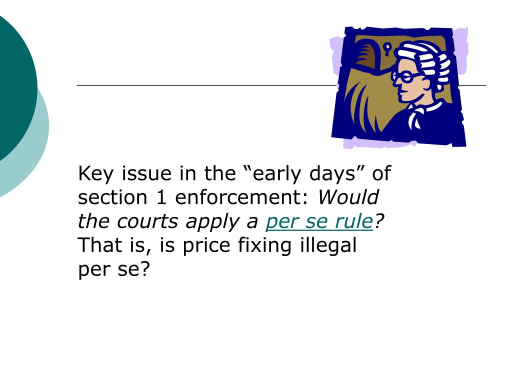 """Key issue in the """"early days"""" of section 1 enforcement:"""