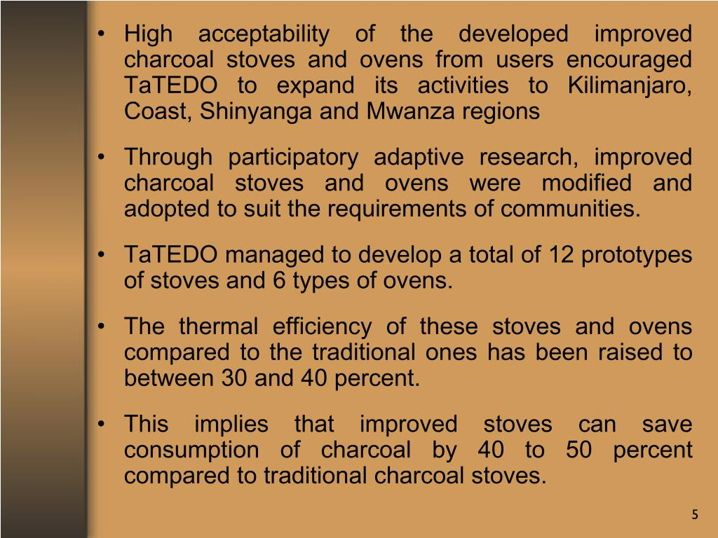 High acceptability of the developed improved charcoal stoves and ovens from users encouraged TaTEDO to expand its activities to Kilimanjaro, Coast, Shinyanga and Mwanza regions