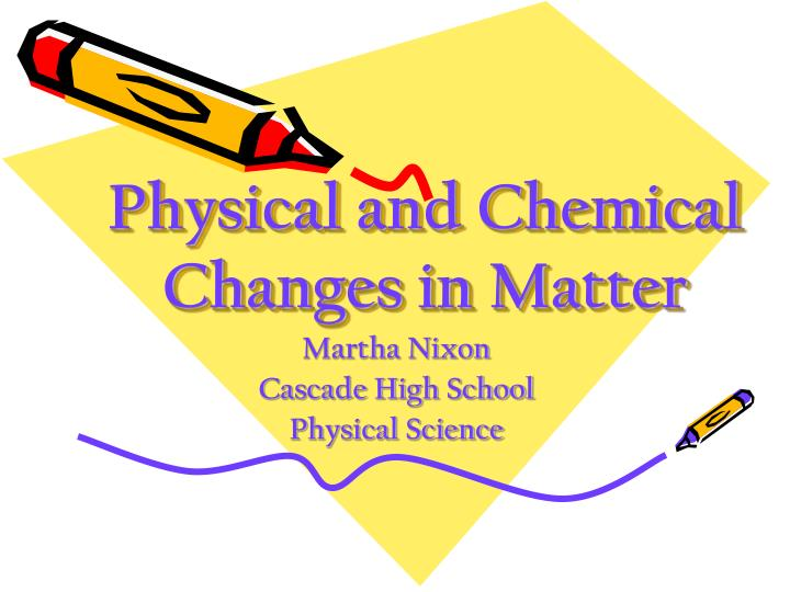 physical and chemical changes in matter n.