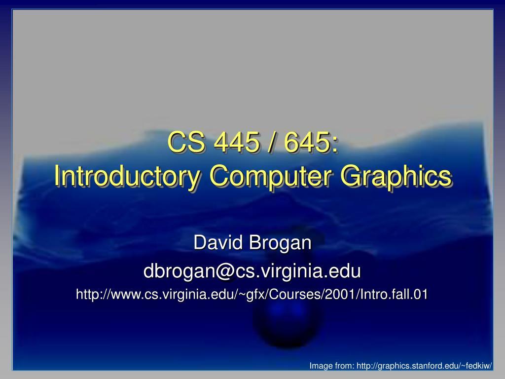 cs 445 645 introductory computer graphics l.