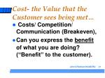 cost the value that the customer sees being met