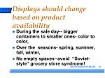 displays should change based on product availability