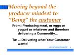 moving beyond the producer mindset to being the customer