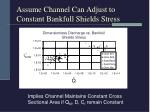 assume channel can adjust to constant bankfull shields stress