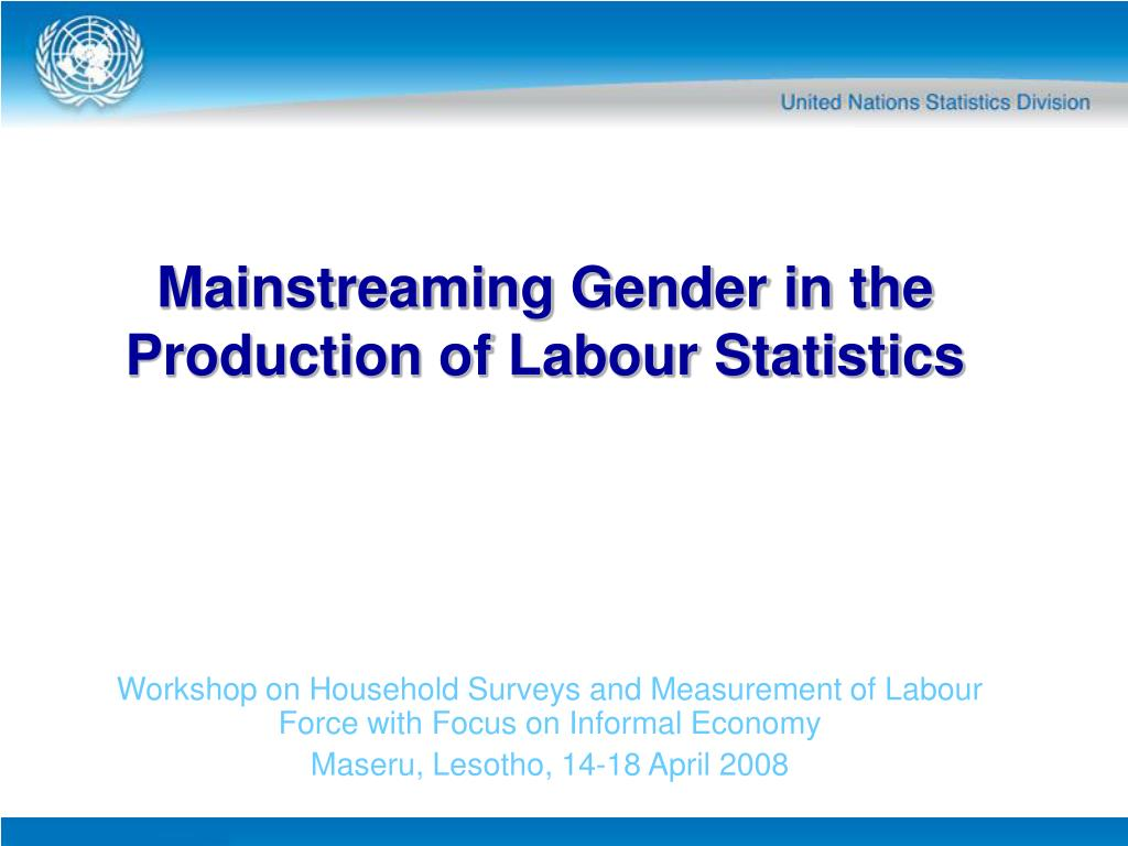mainstreaming gender in the production of labour statistics l.