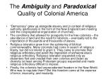 the ambiguity and paradoxical quality of colonial america