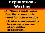 exploitation wasting