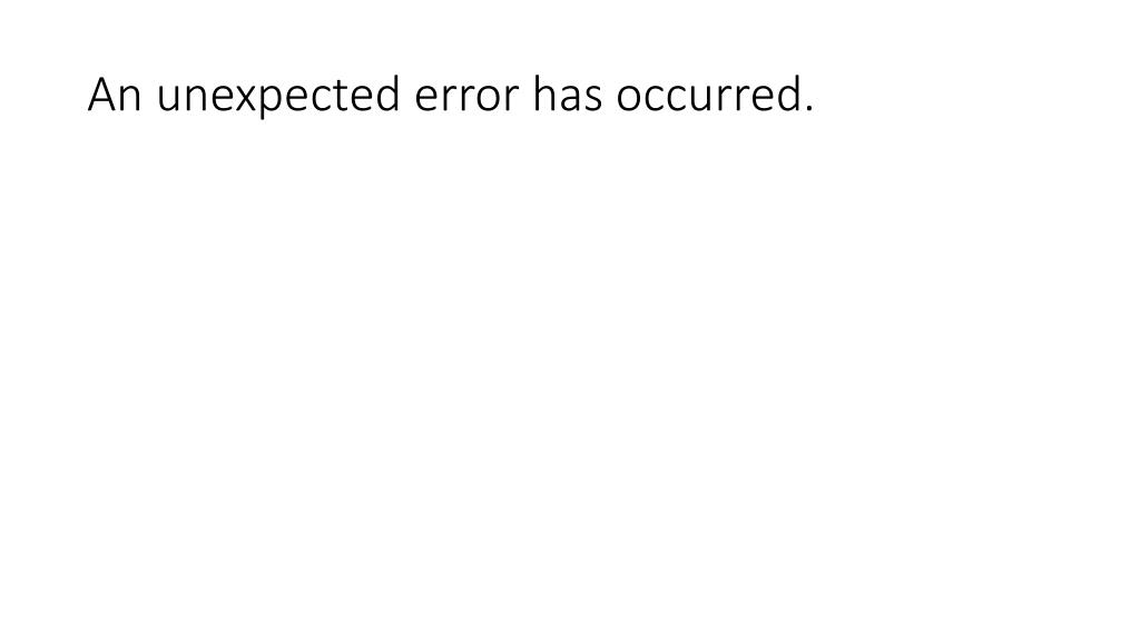 an unexpected error has occurred l.