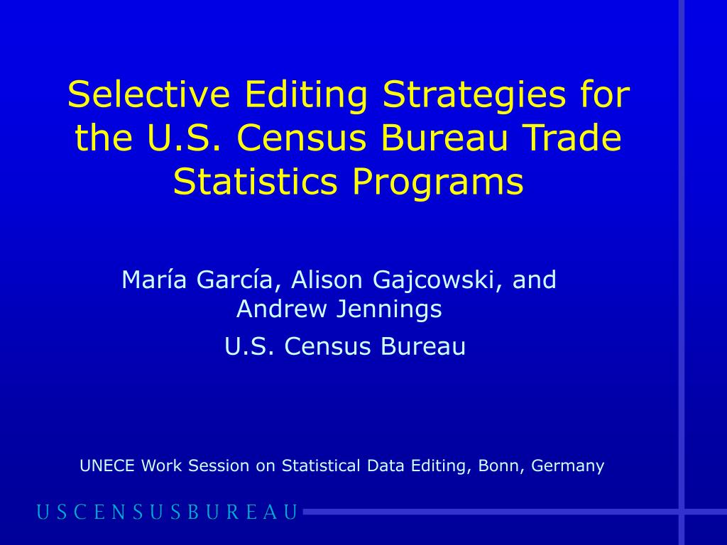selective editing strategies for the u s census bureau trade statistics programs l.