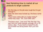 real marketing how to market all our products to single customer102