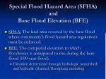 special flood hazard area sfha and base flood elevation bfe