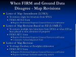 when firm and ground data disagree map revisions