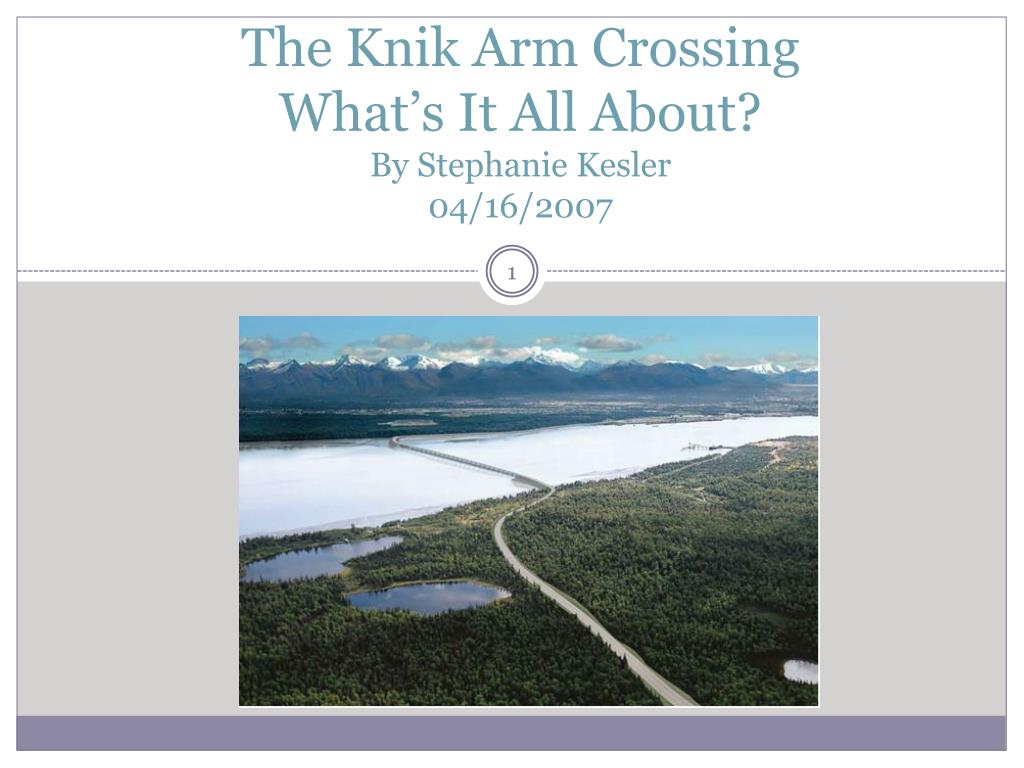 the knik arm crossing what s it all about by stephanie kesler 04 16 2007 l.