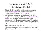 incorporating cs ps in fishery models35