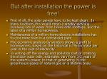 but after installation the power is free