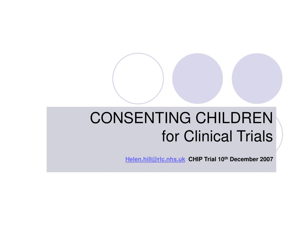 consenting children for clinical trials helen hill@rlc nhs uk chip trial 10 th december 2007 l.