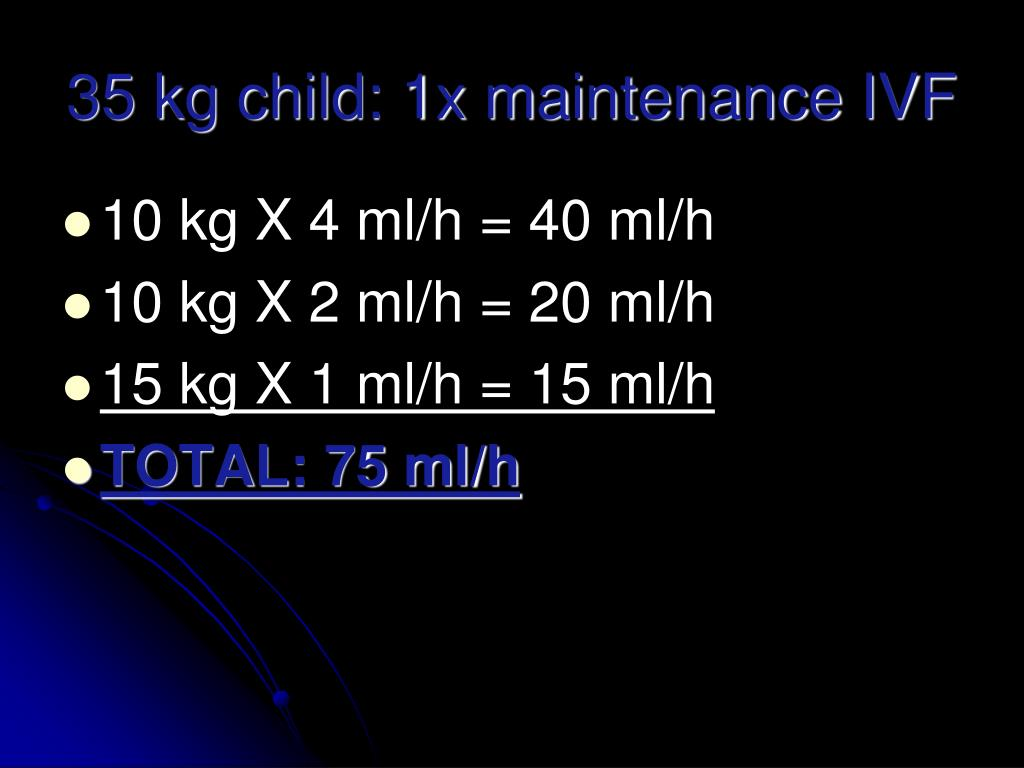35 kg child: 1x maintenance IVF