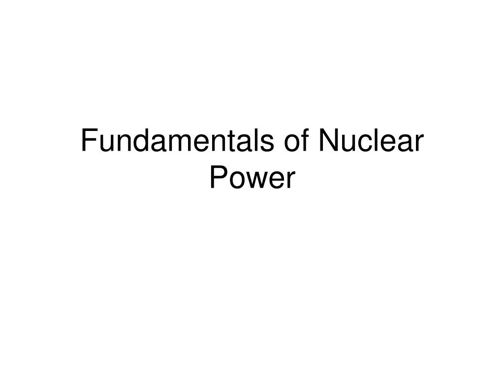 fundamentals of nuclear power l.