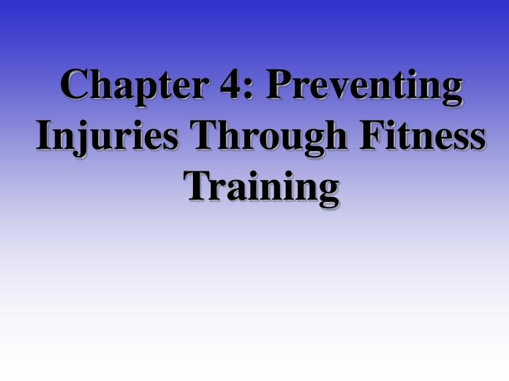Chapter 4 preventing injuries through fitness training