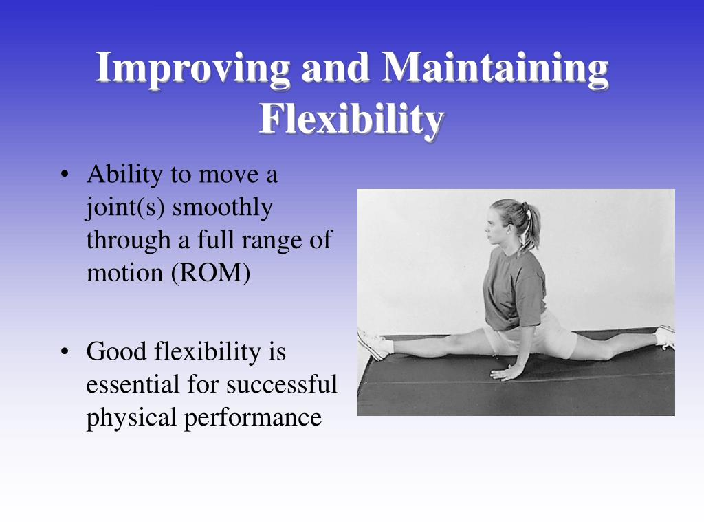 Improving and Maintaining Flexibility