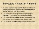 polyesters reaction problem
