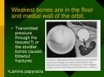 weakest bones are in the floor and medial wall of the orbit