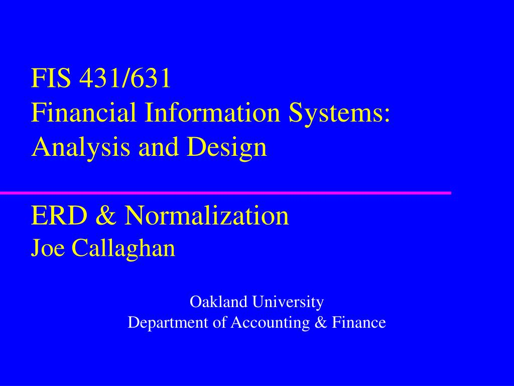 fis 431 631 financial information systems analysis and design erd normalization joe callaghan l.